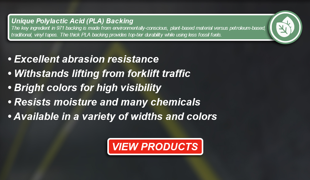 Excellent abrasion resistance - Withstands lifting from forklift traffic - Bright colors for high visibility - Resists moisture and many chemicals - Available in a variety of widths and colors