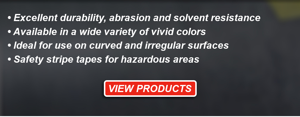 Excellent durability, abrasion and solvent resistance - Available in a wide variety of vivid colors - Ideal for use on curved and irregular surfaces - Safety stripe tapes for hazardous areas