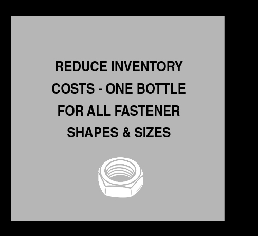 Threadlockers - Reduce inventory costs - one bottle for all fastener shapes & sizes
