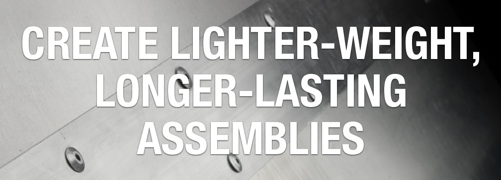 Create Lighter-Weight, Long-Lasting Assemblies