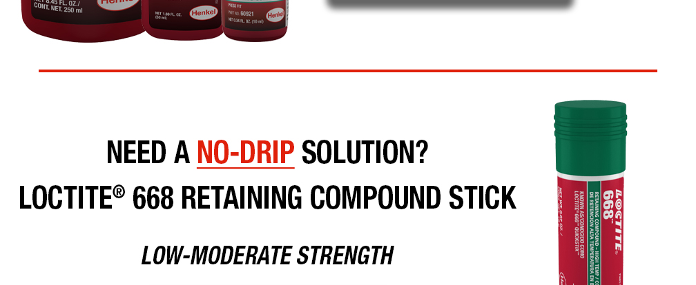 NEED A NO-DRIP SOLUTION? LOCTITE® 668 RETAINING COMPOUND STICK - LOW-MODERATE STRENGTH