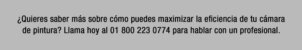 ¿Quieres saber más sobre cómo puedes maximizar la eficiencia de tu cámara de pintura? Llama hoy al 01 800 223 0774 para hablar con un profesional.